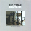 Luc Ferrari, Didascalies, Sub Rosa, experimental, acoustic-digital, musica concreta, Guy Marc Hinant, centre national de création musicale, Rencontres Fortuites, Didascalies, Tautologos III, Boendael Chapel, Bruxelles, Brème studios, La Muse en Circuit, Neural, Aurelio Cianciotta, lucferrari_didascalies.jpg