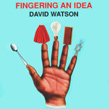 David Watson, Fingering An Idea, Xi Records, bagpipe, bagpipes, cornamuse, guitar acoustic, electric, experimental, drone, impro, free form, live, Aurelio Cianciotta, davidwatson_fingeringanidea.jpg