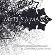 AAVV, Myths & Masks, Karol Szymanowski, Kvitnu, Dunaewsky69, Nikolaienko, Kotra, Zavoloka, v4w.enko, Ujif_Notfound, Alla Zagaykevych, Andrey Kiritchenko, Polish Institute, Kiev, Tymoszwka, Ucraina, experimental, acoustic-digital, musica classica, Aurelio Cianciotta, AAVV---Myths-&-Masks.jpg